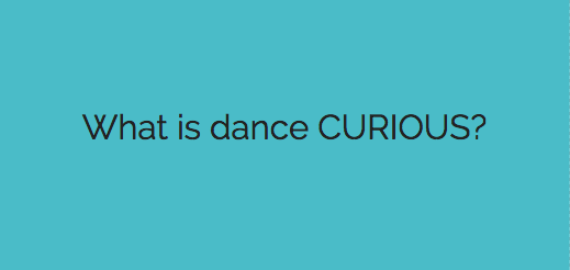 text reads What is Dance CURIOUS?
