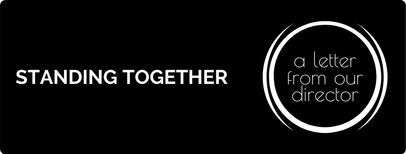 standing together, a letter from our director
